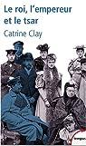 Le roi, l'empereur et le tsar. Les trois cousins quit ont entraîné le monde dans la guerre par Clay