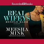 Real Wifeys: Hustle Hard: An Urban Tale   Meesha Mink