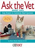Ask the Vet About Cats: Easy Answers to Commonly Asked Questions (Cat Fancy Books)