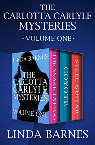 The Carlotta Carlyle Mysteries Volume One Snake Tattoo Coyote And Steel Guitar