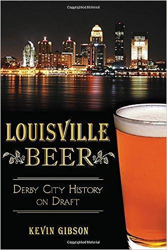 Louisville Beer:: Derby City History on Draft (American
