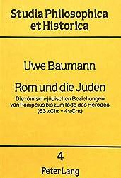 Rom und die Juden. Die römisch-jüdischen Beziehungen von Pompeius bis zum Tode des Herodes (63 v. Chr. - 4 v. Chr.)