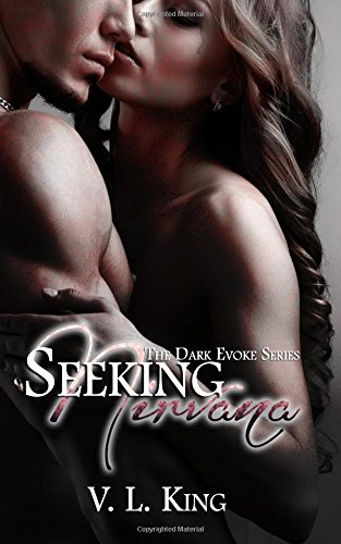 Seeking Nirvana: Desires remain, even if the memory doesn't (The Dark Evoke Series) (Volume 1)