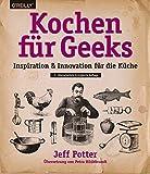 Kochen für Geeks: Inspiration & Innovation für die Küche