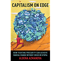 Capitalism on Edge: How Fighting Precarity Can Achieve Radical Change Without Crisis or Utopia (New Directions in Critical Theory) (English Edition)