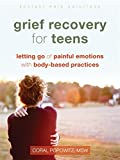 Grief Recovery for Teens: Letting Go of Painful Emotions with Body-Based Practices (The Instant Help Solutions Series)