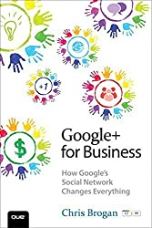 Google+ for Business: How Google's Social Network Changes Everything 1st edition by Brogan, Chris (2011) Paperback