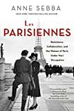 img - for Les Parisiennes: Resistance, Collaboration, and the Women of Paris Under Nazi Occupation book / textbook / text book