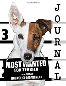 Most Wanted Fox Terrier Journal: Diary Notebook (Dog Journal Notebook Diaries) (Volume 65)