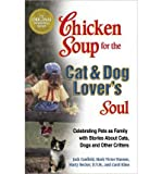 img - for Chicken Soup for the Cat & Dog Lover's Soul( Celebrating Pets as Family with Stories about Cats Dogs and Other Critters)[CSF THE CAT & DOG LOVERS SOUL][Paperback] book / textbook / text book