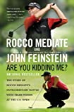 Are You Kidding Me?: The Story of Rocco Mediate s Extraordinary Battle with Tiger Woods at the US Open