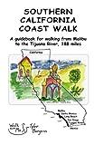 Southern California Coast Walk: A guidebook for walking from Malibu to the Tijuana River, 188 miles.