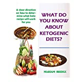 Was Do You Know About Ketogenic Diets?: A clear direction on how to determine what keto recipe will work for you