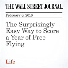 The Surprisingly Easy Way to Score a Year of Free Flying Other by Scott McCartney Narrated by Paul Ryden