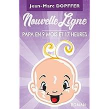 Nouvelle Ligne: Papa en 9 mois et 17 heures (French Edition)
