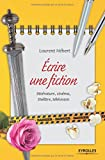 Ecrire une fiction: Littérature, cinéma, théâtre, télévision.