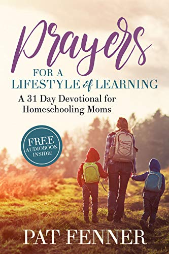 Prayers for a Lifestyle of Learning: A 31-day Devotional for Homeschooling Moms by [Fenner, Pat]