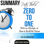 Peter Theil's Zero to One: Notes on Startups, or How to Build the Future Summa | Ant Hive Media