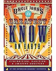 Uncle John's Greatest Know on Earth Bathroom Reader: Curiosities, Rarities & Amazing Oddities (Volume 33)