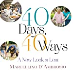 40 Days, 40 Ways: A New Look at Lent | Marcellino D'Ambrosio