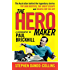 The Hero Maker: A Biography of Paul Brickhill: The Australian behind the legendary stories The Dam Busters, The Great Escape and Reach for the Sky