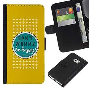 All Phone Most Case / Oferta Especial Cáscara Funda de cuero Monedero Cubierta de proteccion Caso / Wallet Case for Samsung Galaxy S6 EDGE // Dont Worry Be Happy Quote Positive Attitude