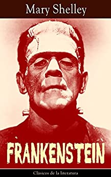 Frankenstein: Clásicos de la literatura (Spanish Edition) by [Shelley, Mary]