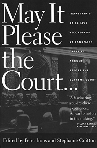 May It Please the Court: The Most Significant Oral Arguments Made Before the Supreme Court Since 1955 (Best Supreme Court Oral Arguments)