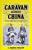 Caravan Across China, J. Marvin Weller, 0918295009