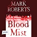 Blood Mist Audiobook by Mark Roberts Narrated by Emma Gregory