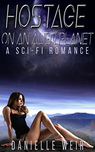 Hostage on an Alien Planet: A Sci-Fi Romance: A Romance Collection