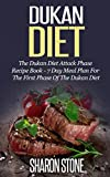 Dukan Diet: The Dukan Diet Attack Phase Recipe Book - 7 Day Meal Plan For The First Phase Of The Dukan Diet (Dukan Diet, Weight Loss, Lose Weight Fast, Dukan, Diet Plan, Dukan Diet Recipes)