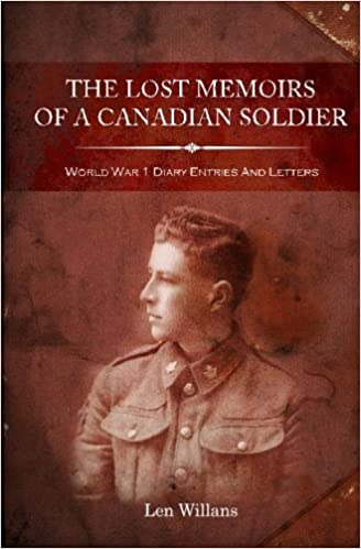 The Lost Memoirs Of A Canadian Soldier - World War 1 Diary Entries and Letters