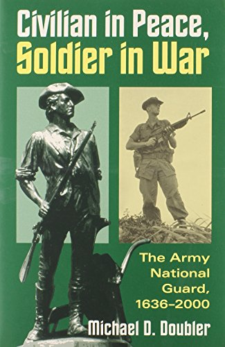 Civilian in Peace, Soldier in War: The Army National Guard, 1636-2000 (Modern War Studies)