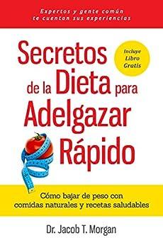 Secretos de la Dieta para Adelgazar Rápido: Cómo bajar de peso con comidas naturales  y recetas saludables (Nutrición y Salud) (Spanish Edition) by [T. Morgan, Dr. Jacob]