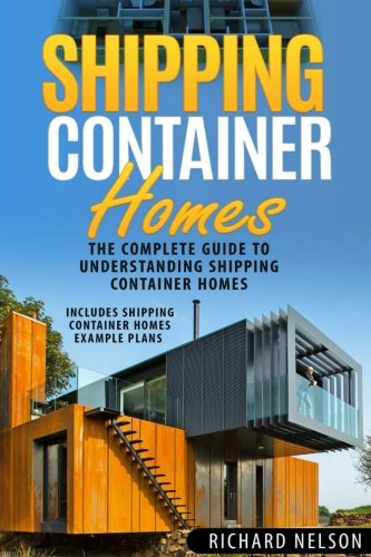 Shipping Container Homes: The Complete Guide to Understanding Shipping Container Homes (With Shipping Container Homes Example Plans) (Shipping ... Shipping Container Home Plans) (Volume 1)