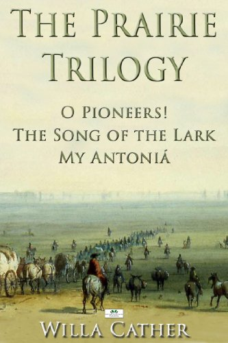The Prairie Trilogy: O Pioneers!; The Song of the Lark; My Antoniá