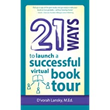21 Ways to Launch a Successful Virtual Book Tour (21 Ways Books 11)