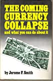 The Coming Currency Collapse and What You Can Do about It, Jerome F. Smith, 0916728412