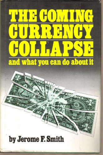 The Coming Currency Collapse by Jerome F. Smith