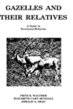 Gazelles and Their Relatives : A Study in Territorial Behavior, Walther, Fritz R. and Mungall, Elizabeth C., 0815509286
