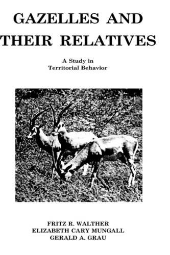 Gazelles and Their Relatives: A Study in Territorial Behavior (Noyes Series in Animal Behavior, Ecology, Conservation, and Management)