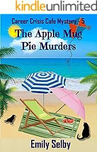 The Apple Mug Pie Murders (Career Crisis Café Mystery Book 5)
