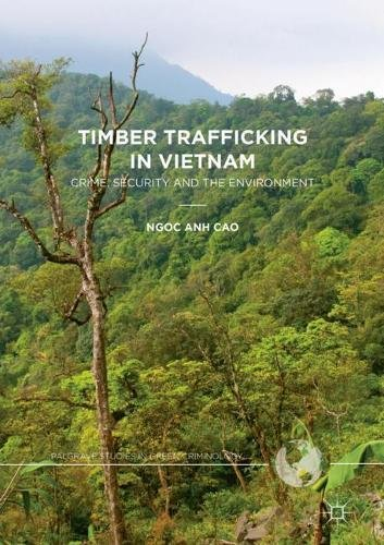 Timber Trafficking in Vietnam: Crime, Security and the Environment (Palgrave Studies in Green Criminology) by Palgrave Macmillan