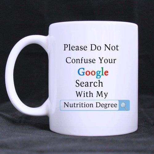 Nutritionists Gifts Presents Funny Quotes Please Do Not Confuse Your Google Search With My Nutrition Degree Tea/Coffee/Wine Cup 100% Ceramic 11-Ounce White (Nutrition Presents)