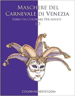 Maschere Del Carnevale Di Venezia Libro Da Colorare Per Adulti 1 2