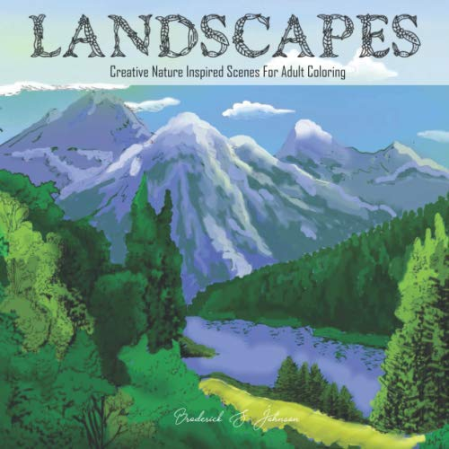 (Landscapes: Creative Nature Inspired Scenes For Adult Coloring (Color To)