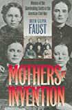 Mothers of Invention: Women of the Slaveholding South in the American Civil War (The Fred W. Morrison Series in Southern Studies)