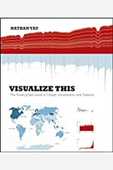 Visualize This: The FlowingData Guide to Design, Visualization, and Statistics Paperback