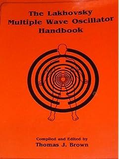 Lakhovsky Multiple Wave Oscillator Handbook: Comprising the